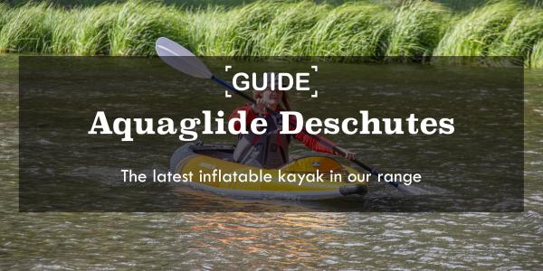 Aquaglide Deschutes Inflatable Kayak | The latest addition to our range