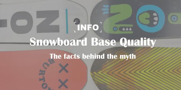 Snowboard Base Quality - The facts behind the myth