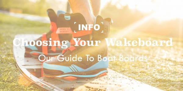 Choosing Your Wakeboard: Our guide to boat boards