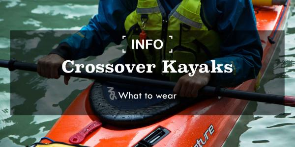 Crossover Kayaks | What clothing to wear