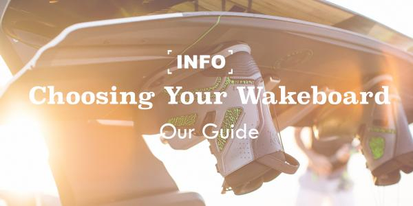 Choosing Your Wakeboard: Our guide