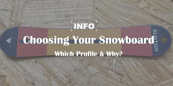 Choosing Your Snowboard: Which profile and why?