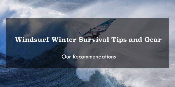Windsurf Winter Survival Tips and Gear